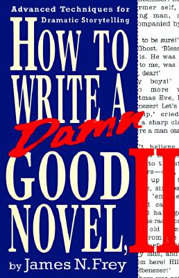 How to Write a Damn Good Novel, II By Frey, James N.